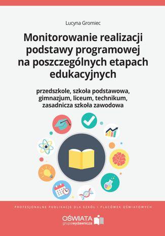 Okładka książki/ebooka Monitorowanie realizacji podstawy programowej na poszczególnych etapach edukacyjnych