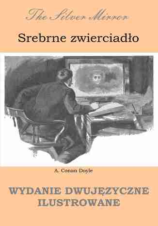 Okładka książki/ebooka Srebrne zwierciadło. Wydanie dwujęzyczne ilustrowane