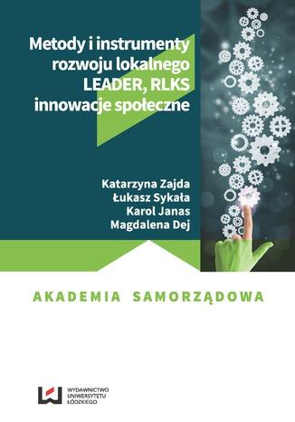 Okładka książki/ebooka Metody i instrumenty rozwoju lokalnego. LEADER, RLKS, innowacje społeczne