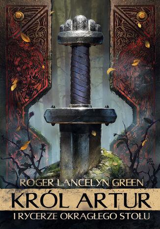 Okładka książki/ebooka Król Artur i Rycerze Okrągłego Stołu