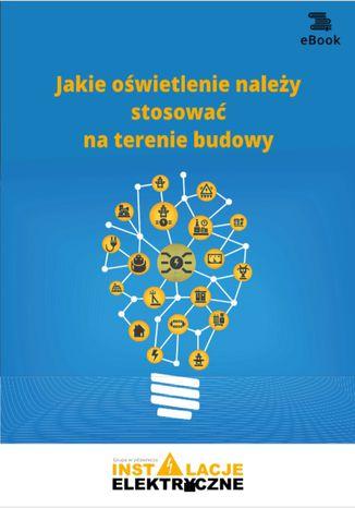 Okładka książki/ebooka Jakie oświetlenie należy stosować na terenie budowy