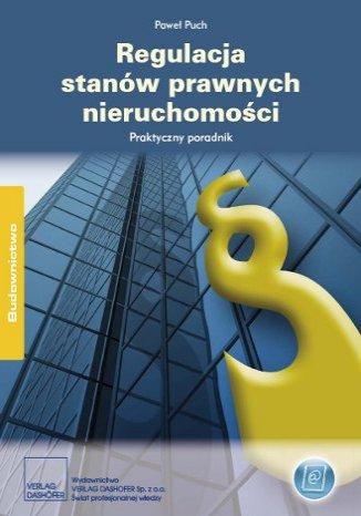 Okładka książki/ebooka Regulacja stanów prawnych nieruchomości. Praktyczny poradnik