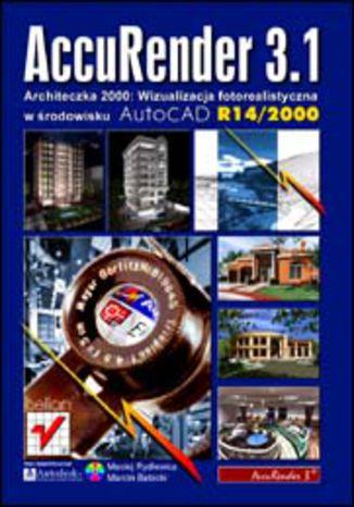 Okładka książki/ebooka AccuRender 3.1. Architeczka 2000. Wizualizacja fotorealistyczna w środowisku AutoCAD R14/2000