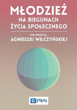 Okładka książki/ebooka Młodzież na biegunach życia społecznego