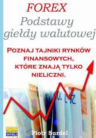 Okładka książki/ebooka Forex 1. Podstawy Giełdy Walutowej. Poznaj tajniki rynków finansowych, które znają tylko nieliczni