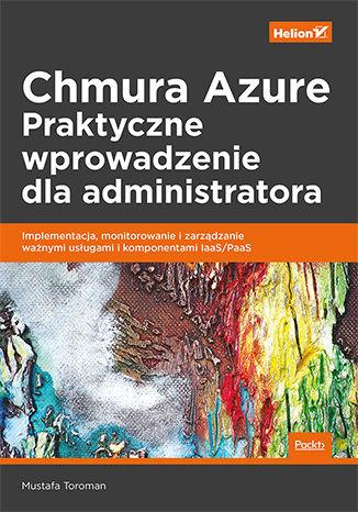 Okładka książki/ebooka Chmura Azure. Praktyczne wprowadzenie dla administratora. Implementacja, monitorowanie i zarządzanie ważnymi usługami i komponentami IaaS/PaaS