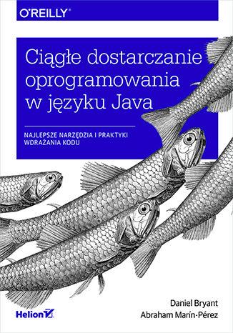 Okładka książki Ciągłe dostarczanie oprogramowania w języku Java. Najlepsze narzędzia i praktyki wdrażania kodu