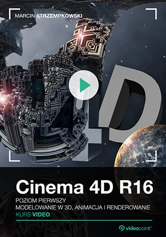 Okładka książki Cinema 4D R16. Kurs video. Poziom pierwszy. Modelowanie w 3D, animacja i renderowanie