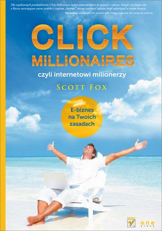 Okładka książki/ebooka Click Millionaires, czyli internetowi milionerzy. E-biznes na twoich zasadach