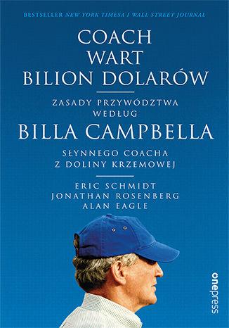 Okładka książki Coach wart bilion dolarów. Zasady przywództwa według Billa Campbella, słynnego coacha z Doliny Krzemowej