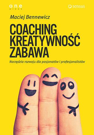Okładka książki COACHING, KREATYWNOŚĆ, ZABAWA. Narzędzia rozwoju dla pasjonatów i profesjonalistów. Książka z autografem