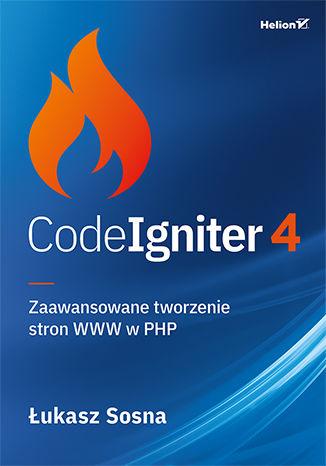 Okładka książki/ebooka CodeIgniter 4. Zaawansowane tworzenie stron WWW w PHP