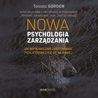 Okładka książki Nowa psychologia zarządzania. Jak błyskawicznie zmotywować tych, którym chce się najmniej