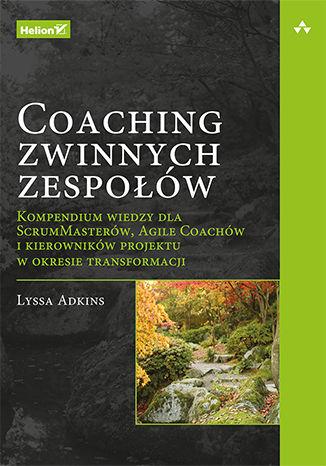 Okładka książki/ebooka Coaching zwinnych zespołów. Kompendium wiedzy dla ScrumMasterów, Agile Coachów i kierowników projektu w okresie transformacji