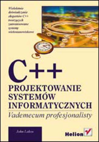 C++. Projektowanie systemów informatycznych. Vademecum profesjonalisty