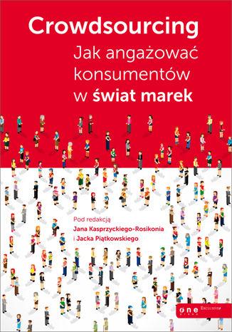 Okładka książki/ebooka Crowdsourcing. Jak angażować konsumentów w świat marek