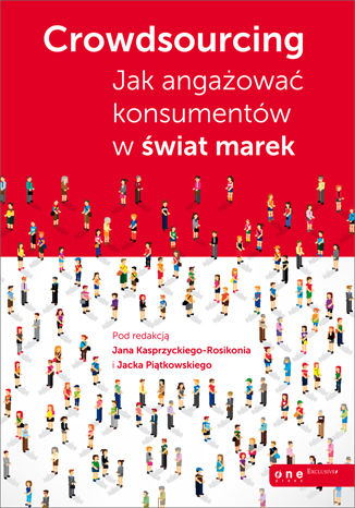 Okładka książki Crowdsourcing. Jak angażować konsumentów w świat marek