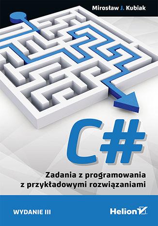 Okładka książki C#. Zadania z programowania z przykładowymi rozwiązaniami. Wydanie III