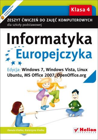 Okładka książki Informatyka Europejczyka. Zeszyt ćwiczeń do zajęć komputerowych dla szkoły podstawowej, kl. 4. Edycja: Windows 7, Windows Vista, Linux Ubuntu, MS Office 2007, OpenOffice.org (Wydanie II)