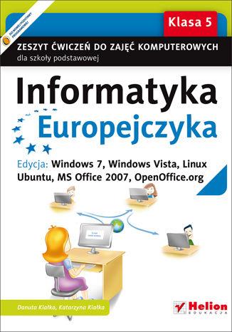 Okładka książki/ebooka Informatyka Europejczyka. Zeszyt ćwiczeń do zajęć komputerowych dla szkoły podstawowej, kl. 5. Edycja: Windows 7, Windows Vista, Linux Ubuntu, MS Office 2007, OpenOffice.org (Wydanie II)