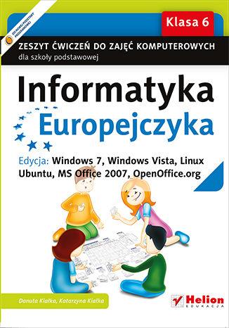 Okładka książki/ebooka Informatyka Europejczyka. Zeszyt ćwiczeń do zajęć komputerowych dla szkoły podstawowej, kl. 6. Edycja: Windows 7, Windows Vista, Linux Ubuntu, MS Office 2007, OpenOffice.org (Wydanie II)