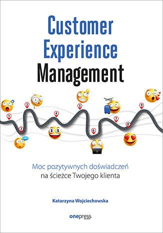 Okładka książki Customer Experience Management. Moc pozytywnych doświadczeń na ścieżce Twojego klienta