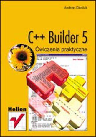Okładka książki/ebooka C++ Builder 5. Ćwiczenia praktyczne