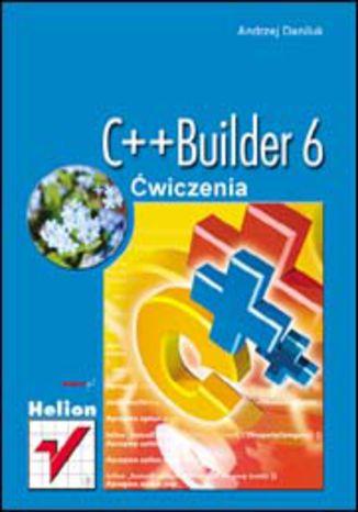 Okładka książki C++Builder 6. Ćwiczenia