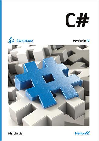 Okładka książki/ebooka C#. Ćwiczenia. Wydanie IV