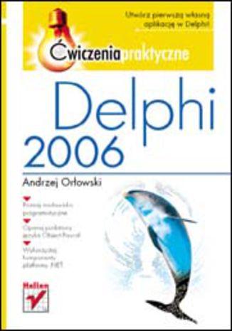 Okładka książki Delphi 2006. Ćwiczenia praktyczne