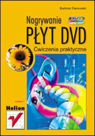 Okładka książki/ebooka Nagrywanie płyt DVD. Ćwiczenia praktyczne
