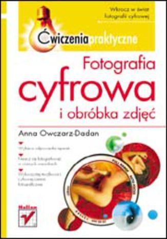 Okładka książki Fotografia cyfrowa i obróbka zdjęć. Ćwiczenia praktyczne
