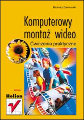 Okładka książki/ebooka Komputerowy montaż wideo. Ćwiczenia praktyczne