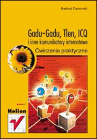 Okładka książki GaduGadu, Tlen, ICQ i inne komunikatory internetowe. Ćwiczenia praktyczne