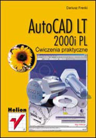 Okładka książki AutoCAD LT 2000i PL. Ćwiczenia praktyczne