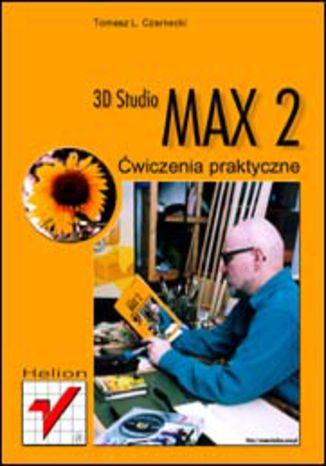 3D Studio MAX 2. Ćwiczenia praktyczne