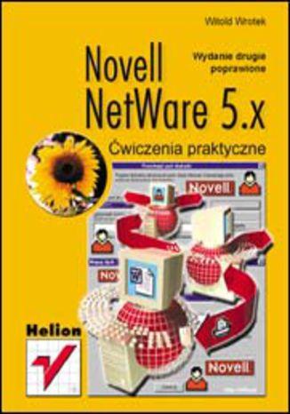Okładka książki Novell NetWare 5.x. Ćwiczenia praktyczne. Wydanie II poprawione