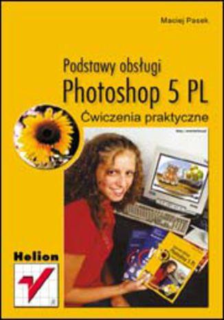Okładka książki Photoshop 5 PL. Podstawy obsługi. Ćwiczenia praktyczne