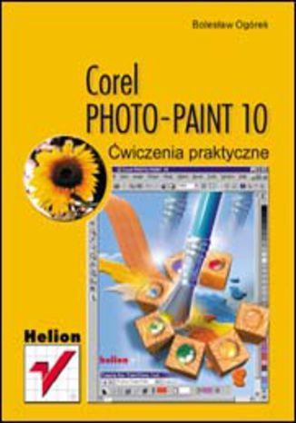 Okładka książki/ebooka Corel PHOTO-PAINT 10. Ćwiczenia praktyczne