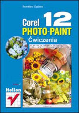Okładka książki/ebooka Corel PHOTO-PAINT 12. Ćwiczenia