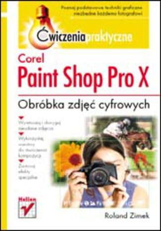 Okładka książki Corel Paint Shop Pro X. Obróbka zdjeć cyfrowych. Ćwiczenia praktyczne