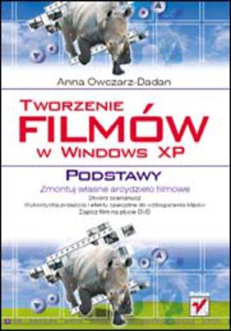 Okładka książki/ebooka Tworzenie filmów w Windows XP. Podstawy