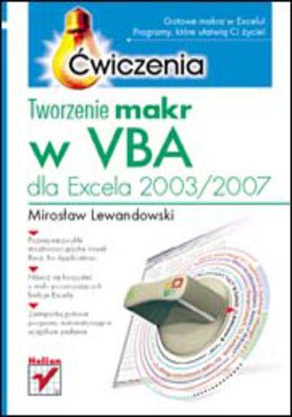 Okładka książki/ebooka Tworzenie makr w VBA dla Excela 2003/2007. Ćwiczenia