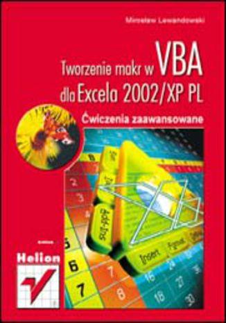 Okładka książki/ebooka Tworzenie makr w VBA dla Excela 2002/XP PL. Ćwiczenia zaawansowane
