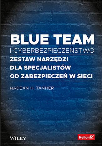 Okładka książki Blue team i cyberbezpieczeństwo. Zestaw narzędzi dla specjalistów od zabezpieczeń w sieci