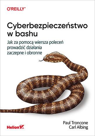 Okładka książki/ebooka Cyberbezpieczeństwo w bashu. Jak za pomocą wiersza poleceń prowadzić działania zaczepne i obronne