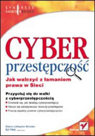 Okładka książki Cyberprzestępczość. Jak walczyć z łamaniem prawa w Sieci