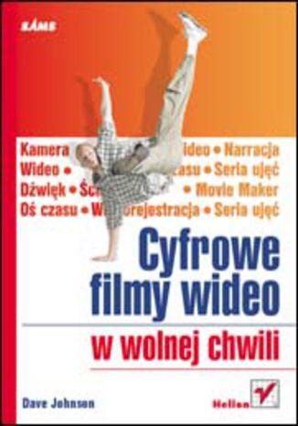 Okładka książki Cyfrowe filmy wideo w wolnej chwili