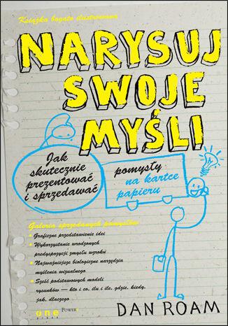 Okładka książki Narysuj swoje myśli. Jak skutecznie prezentować i sprzedawać pomysły na kartce papieru
