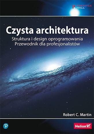 Okładka książki Czysta architektura. Struktura i design oprogramowania. Przewodnik dla profesjonalistów